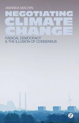 [(Negotiating Climate Change : Radical Democracy and the Illusion of Consensus)] [By (author) Amanda Machin] published on (September, 2013)
