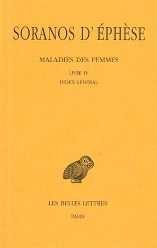 Maladies des femmes. Tome IV : Livre IV. Index général par Soranos d'Éphèse