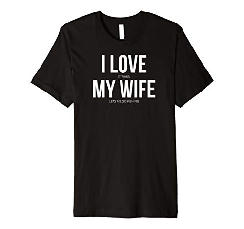 295705114 Funny I Love It When My Wife Let Me Go Fishing Angeln Angler T-Shirt