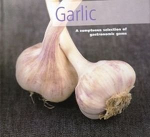 Garlic a Sumptuous Selection of Gastronomic Gems by Linda Doeser (2004-01-01)