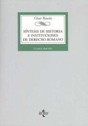 Síntesis de Historia e Instituciones de Derecho Romano (Derecho - Biblioteca Universitaria De Editorial Tecnos) por Cesar Rascón