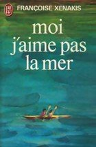 Moi, j'aime pas la mer par Francoise Xenakis