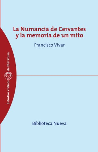La Numancia de Cervantes y la memoria de un mito (Estudios Críticos de Literatura y Lingüística nº 12) por Francisco Vivar