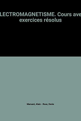 ELECTROMAGNETISME. Cours avec exercices résolus