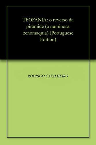 TEOFANIA: o reverso da pirâmide (a numinosa zenomaquia) (Portuguese Edition)