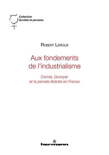 Aux fondements de l'industrialisme: Comte, Dunoyer et la pense librale en France