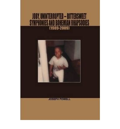 [(Joby, Uninterrupted -Bittersweet Symphonies and Bohemian Rhapsodies(1989-2009))] [Author: Joseph Powell] published on (December, 2009)