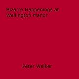 Bizarre Happenings at Wellington Manor