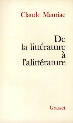 De la littérature à l'alittérature (essai français) par Claude Mauriac