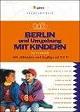 Berlin und Umgebung mit Kindern: 1001 Aktivitäten und Ausflüge mit S & U