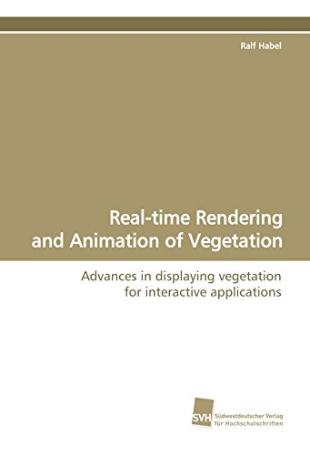Real-time Rendering and Animation of Vegetation: Advances in displaying vegetation for interactive...