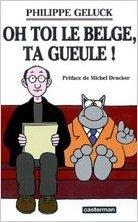 Oh toi le Belge, ta gueule ! de Philippe Geluck ( 24 octobre 2006 )