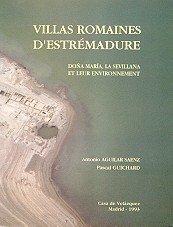 Villas romaines d'Estrémadure: Doña María, La Sévillana et leur environnement (Collection de la Casa de Velázquez) por Antonio Aguilar Sáenz