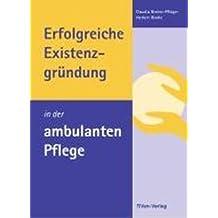 Erfolgreiche Existenzgründung in der ambulanten Pflege by Claudia Brehm-Pflüger (2013-08-01)