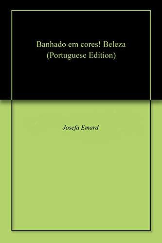 Banhado em cores! Beleza (Portuguese Edition) por Josefa Emard
