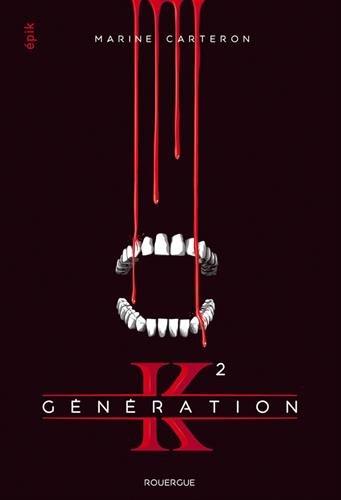 Génération K, Tome 2 : par Marine Carteron