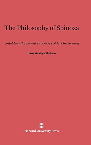 The Philosophy of Spinoza: Unfolding the Latent Processes of His Reasoning