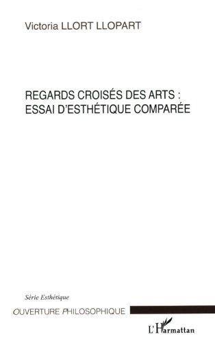 Regards croisés des arts : essai d'esthétique comparée