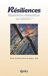 Résiliences : Réparation, élaboration ou création ?