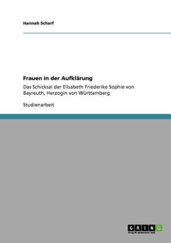 Frauen in der Aufklärung: Das Schicksal der Elisabeth  Friederike Sophie von Bayreuth,  Herzogin von Württemberg