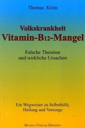 Vitamin - B12 - Mangel: Falsche Theorien und wirkliche Ursachen. Ein Wegweiser zur Selbsthilfe, Heilung und Vorsorge