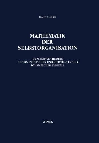 Mathematik der Selbstorganisation: Qualitative Theorie nichtlinearer dynamischer Systeme und gleichgewichtsferner Strukturen in Physik, Chemie und Biologie
