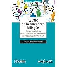 Las Tic En La Enseñanza Bilingüe. Recursos Prácticos Para La Creación De Actividades Interactivas Y Motivadoras