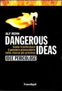 Dangerous ideas-Idee pericolose. Come trasformare il pensiero provocatorio nella risorsa più preziosa