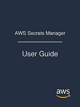 AWS Secrets Manager: User Guide (English Edition) di [Amazon Web Services]
