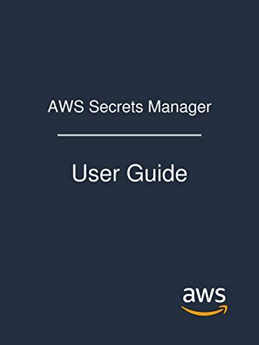 AWS Secrets Manager: User Guide (English Edition) par Amazon Web Services