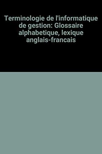 Terminologie de l'informatique de gestion: Glossaire alphabetique, lexique anglais-francais par (Broché)
