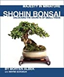 Majesty in Miniature : Shohin Bonsai: Unlocking the Secrets of Small Trees
