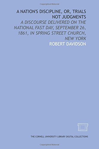 A Nation's discipline, or, Trials not judgments: a discourse delivered on the national fast day, September 26, 1861, in Spring Street Church, New York