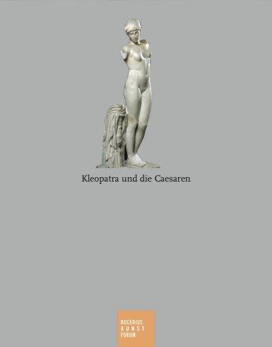 Kleopatra und die Caesaren: Katalogbuch zur Ausstellung in Hamburg, 28.10.2006-4.2.2007, Bucerius Kunst Forum