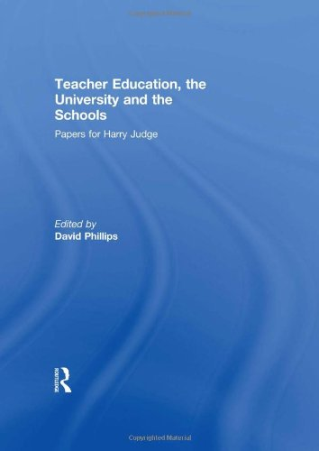 Teacher Education, the University and the Schools: Papers for Harry Judge -