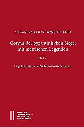 Corpus Der Byzantinischen Siegel Mit Metrischen Legenden: Einleitung, Siegellegenden Von Ny Bis Inklusive Sphragis