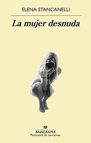 La mujer desnuda (PANORAMA DE NARRATIVAS nº 990) por Elena Stancanelli