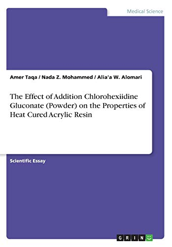 The Effect of Addition Chlorohexiidine Gluconate (Powder) on the Properties of Heat Cured Acrylic Resin