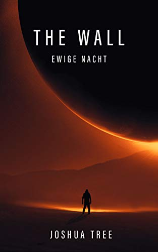 The Wall: Ewige Nacht: Science Fiction Thriller von [Tree, Joshua]