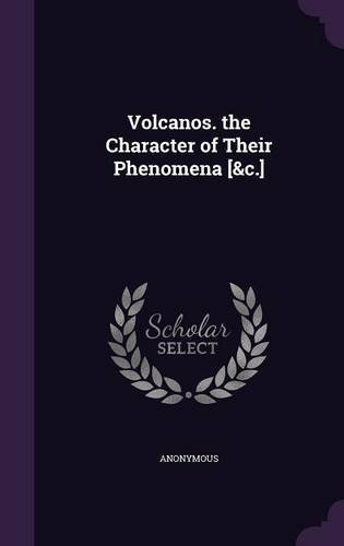 Volcanos. the Character of Their Phenomena [&c.] by Anonymous (2015-09-08) par Anonymous