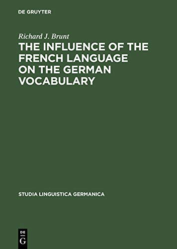 The Influence of the French Language on the German Vocabulary: (1649-1735) (Studia Linguistica Germanica Book 18) (English Edition)