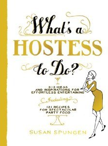 What's a Hostess to Do?: 339 Ways to Entertain with Style, Including 98 Recipes for Spectacular Party Food (What's a... to Do?) by Susan Spungen (2013) Paperback