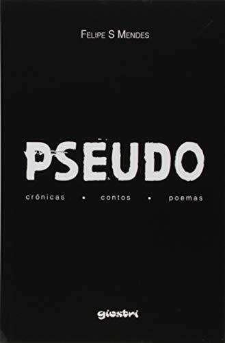 Pseudo: Crônicas . Contos . Poemas (Portuguese Edition) por Felipe S Mendes