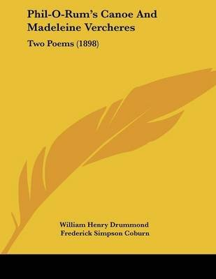 [Phil-O-Rum's Canoe and Madeleine Vercheres: Two Poems (1898)] (By: Henry Drummond Williamson) [published: April, 2009]