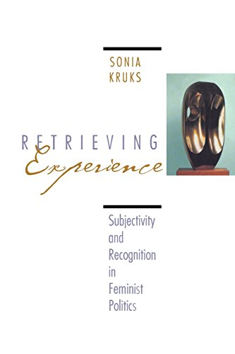 Retrieving Experience: Subjectivity and Recognition in Feminist Politics por Sonia Kruks