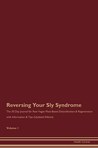 Reversing Your Sly Syndrome: The 30 Day Journal for Raw Vegan Plant-Based Detoxification & Regeneration with Information & Tips (Updated Edition) Volume 1