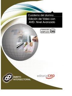 Cuaderno del Alumno Edición de Video con AVID. Nivel Avanzado. Formación para el Empleo (Formacion Intersectorial)