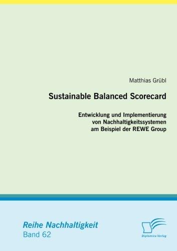 Sustainable Balanced Scorecard: Entwicklung und Implementierung von Nachhaltigkeitssystemen am Beispiel der Rewe Group