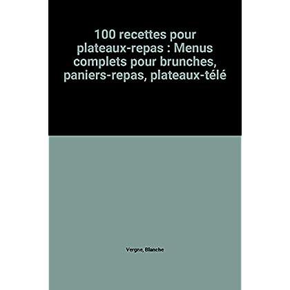 100 recettes pour plateaux-repas : Menus complets pour brunches, paniers-repas, plateaux-télé