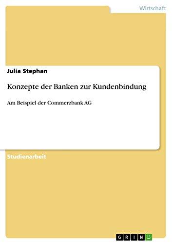 Konzepte der Banken zur Kundenbindung: Am Beispiel der Commerzbank AG
